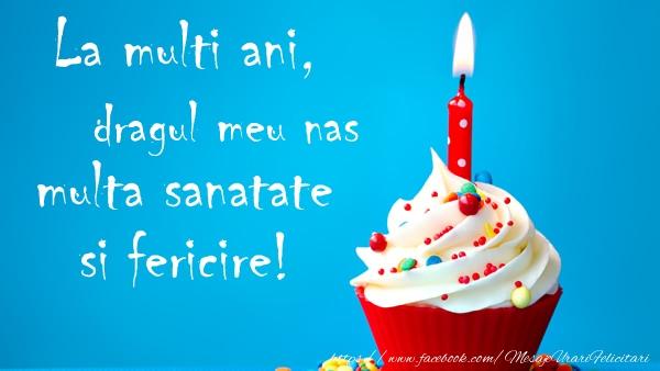 Felicitari de zi de nastere pentru Nas - La multi ani dragul meu nas, multa sanatate si fericire!