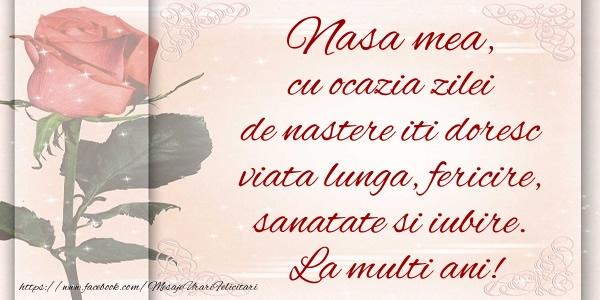 Felicitari de zi de nastere pentru Nasa - Nasa mea cu ocazia zilei de nastere iti doresc viata lunga, fericire, sanatate si iubire. La multi ani!