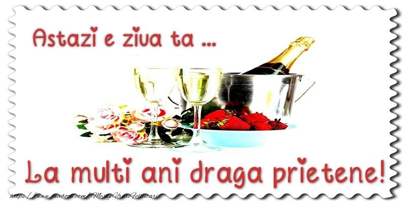 Felicitari de zi de nastere pentru Prieten - Astazi e ziua ta... La multi ani draga prietene!