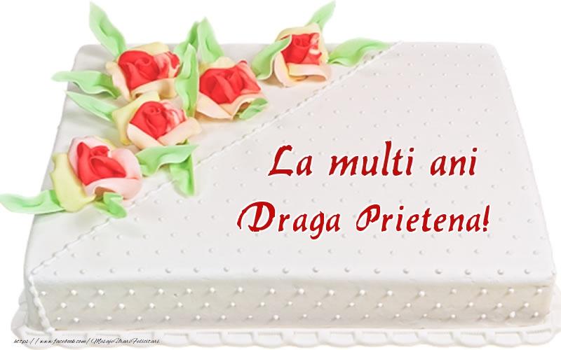 Felicitari de zi de nastere pentru Prietena - La multi ani draga prietena! - Tort