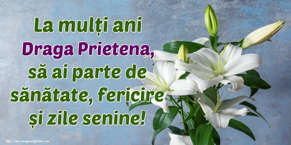 Felicitari de zi de nastere pentru Prietena - La mulți ani draga prietena, să ai parte de sănătate, fericire și zile senine!