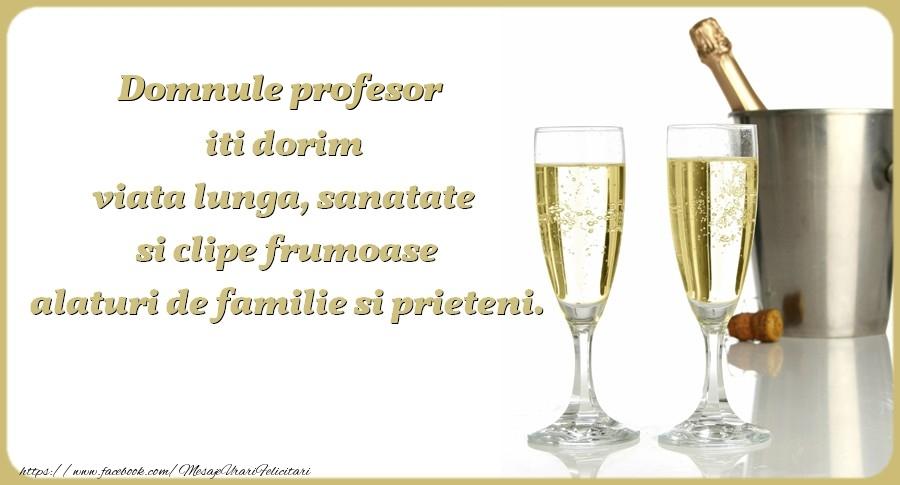 Felicitari de zi de nastere pentru Profesor - Domnule profesor iti dorim viata lunga, sanatate si clipe frumoase alaturi de familie si prieteni. Cu drag
