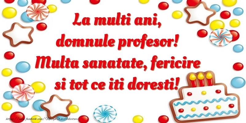 Felicitari de zi de nastere pentru Profesor - La multi ani, domnule profesor! Multa sanatate, fericire si tot ce iti doresti!