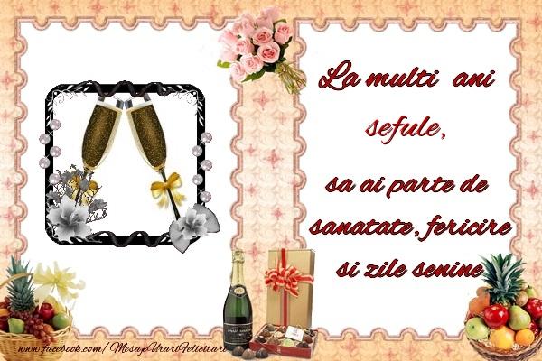 Felicitari de zi de nastere pentru Sef - La multi ani sefule, sa ai parte de sanatate, fericire si zile senine.