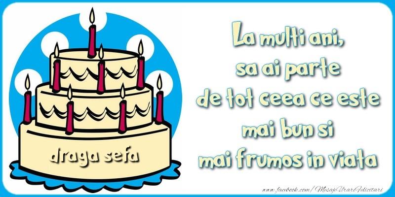 Felicitari de zi de nastere pentru Sefa - La multi ani, sa ai parte de tot ceea ce este mai bun si mai frumos in viata, draga sefa