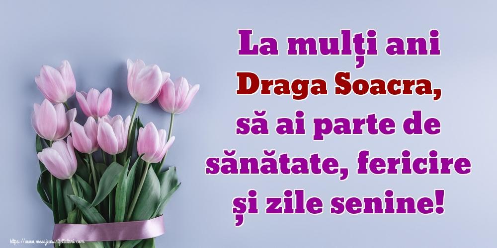 Felicitari de zi de nastere pentru Soacra - La mulți ani draga soacra, să ai parte de sănătate, fericire și zile senine!