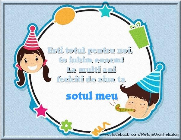 Felicitari de zi de nastere pentru Sot - Esti totul pentru noi, te iubim enorm! La multi ani fericiti de ziua ta sotul meu