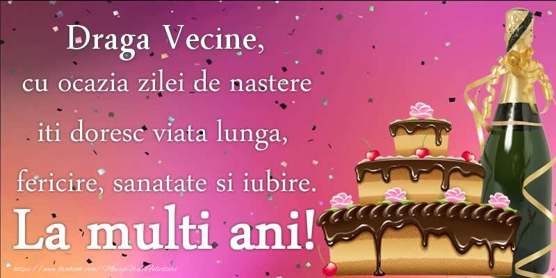 Felicitari de zi de nastere pentru Vecin - Draga vecine, cu ocazia zilei de nastere iti doresc viata lunga, fericire, sanatate si iubire. La multi ani!