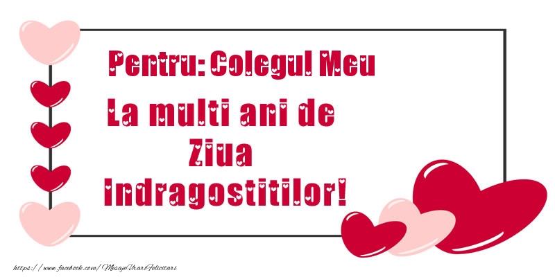 Felicitari Ziua indragostitilor pentru Coleg - Pentru: colegul meu La multi ani de Ziua Indragostitilor!