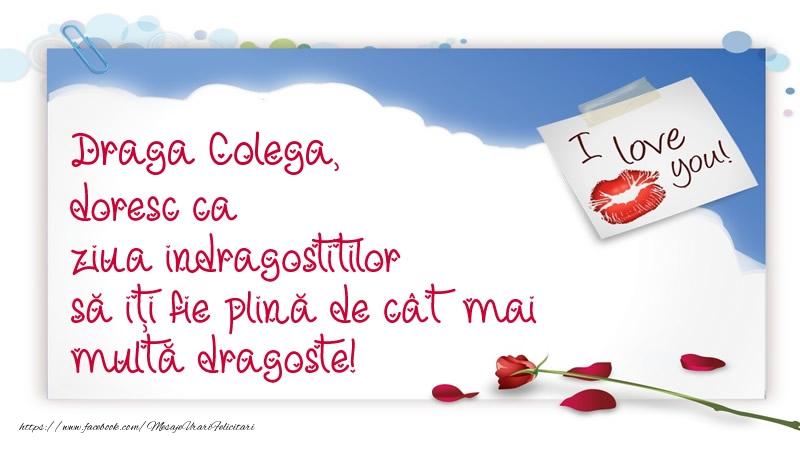 Felicitari Ziua indragostitilor pentru Colega - Draga colega, doresc ca ziua indragostitilor să iți fie plină de cât mai multă dragoste!