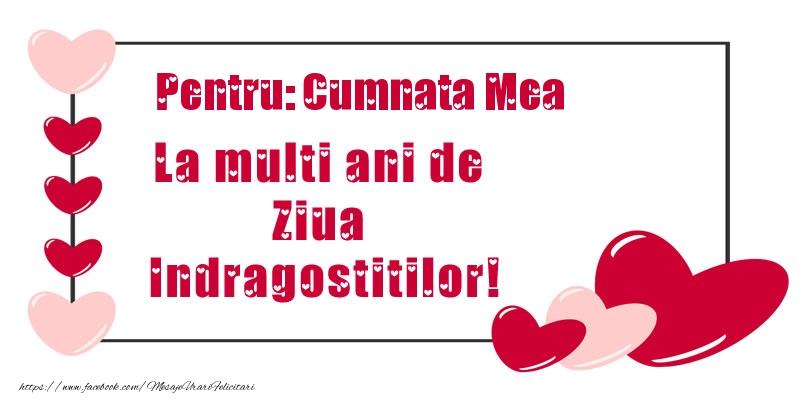 Felicitari Ziua indragostitilor pentru Cumnata - Pentru: cumnata mea La multi ani de Ziua Indragostitilor!
