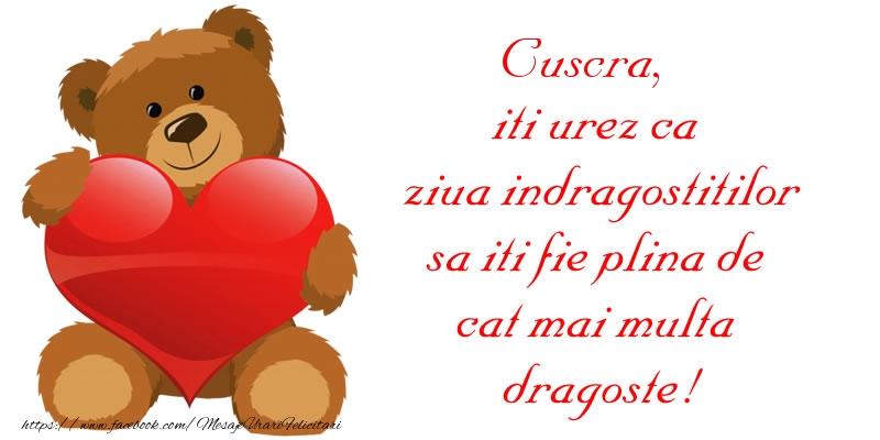 Felicitari Ziua indragostitilor pentru Cuscra - Cuscra, iti urez ca ziua indragostitilor sa iti fie plina de cat mai multa dragoste!