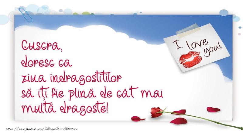 Felicitari Ziua indragostitilor pentru Cuscra - Cuscra, doresc ca ziua indragostitilor să iți fie plină de cât mai multă dragoste!