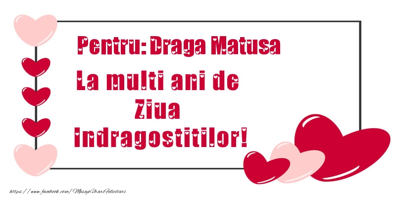 Felicitari Ziua indragostitilor pentru Matusa - Pentru: draga matusa La multi ani de Ziua Indragostitilor!
