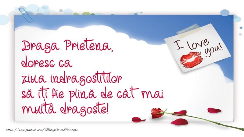 Felicitari Ziua indragostitilor pentru Prietena - Draga prietena, doresc ca ziua indragostitilor să iți fie plină de cât mai multă dragoste!
