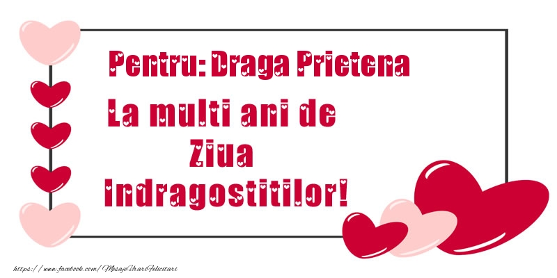 Felicitari Ziua indragostitilor pentru Prietena - Pentru: draga prietena La multi ani de Ziua Indragostitilor!