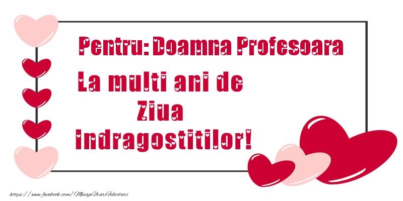 Felicitari Ziua indragostitilor pentru Profesoara - Pentru: doamna profesoara La multi ani de Ziua Indragostitilor!