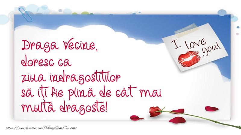 Felicitari Ziua indragostitilor pentru Vecin - Draga vecine, doresc ca ziua indragostitilor să iți fie plină de cât mai multă dragoste!