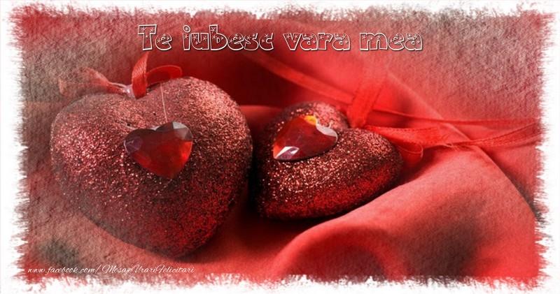 Felicitari Ziua indragostitilor pentru Verisoara - Te iubesc  vara mea
