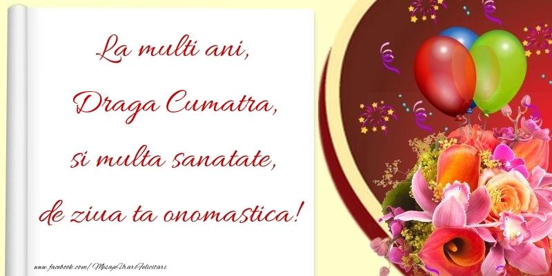 Felicitari de Ziua Numelui pentru Cumatra - La multi ani, si multa sanatate, de ziua ta onomastica! draga cumatra