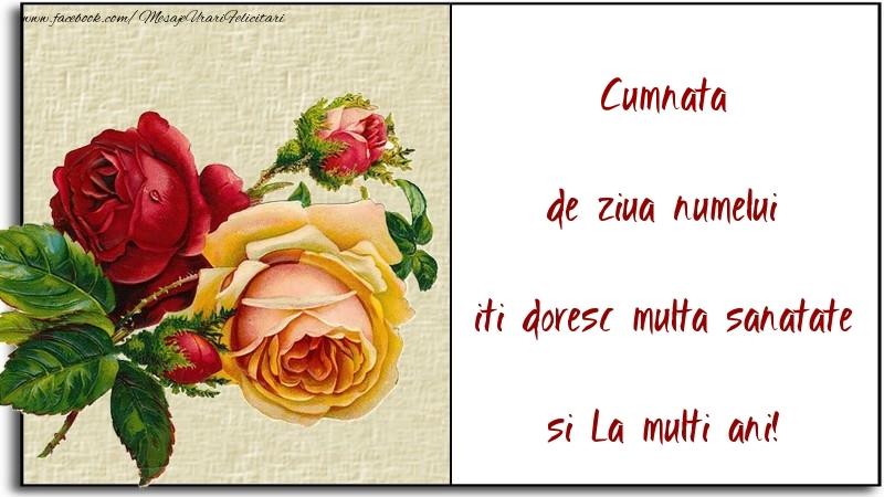 Felicitari de Ziua Numelui pentru Cumnata - de ziua numelui iti doresc multa sanatate si La multi ani! cumnata