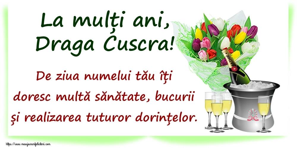 Felicitari de Ziua Numelui pentru Cuscra - La mulți ani, draga cuscra! De ziua numelui tău îți doresc multă sănătate, bucurii și realizarea tuturor dorințelor.