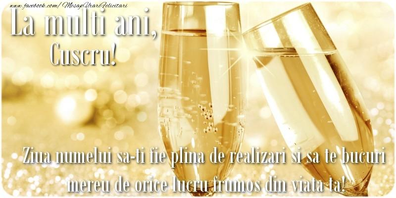 Felicitari de Ziua Numelui pentru Cuscru - La multi ani, cuscru! Ziua numelui sa-ti fie plina de realizari si sa te bucuri mereu de orice lucru frumos din viata ta!