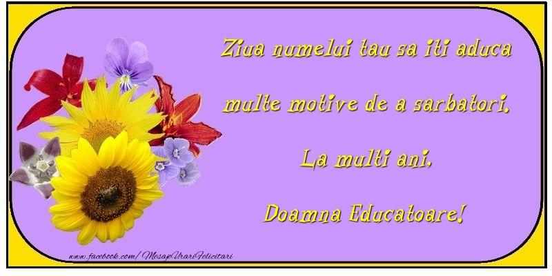 Felicitari de Ziua Numelui pentru Educatoare - Ziua numelui tau sa iti aduca multe motive de a sarbatori. La multi ani, doamna educatoare