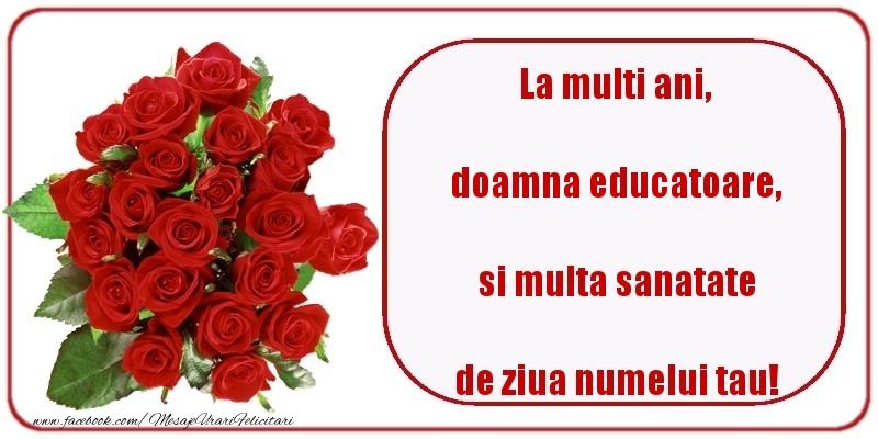 Felicitari de Ziua Numelui pentru Educatoare - La multi ani, si multa sanatate de ziua numelui tau! doamna educatoare