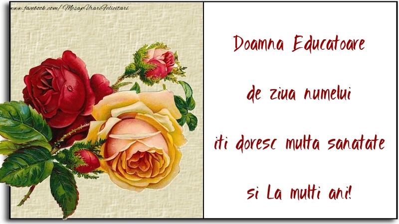 Felicitari de Ziua Numelui pentru Educatoare - de ziua numelui iti doresc multa sanatate si La multi ani! doamna educatoare