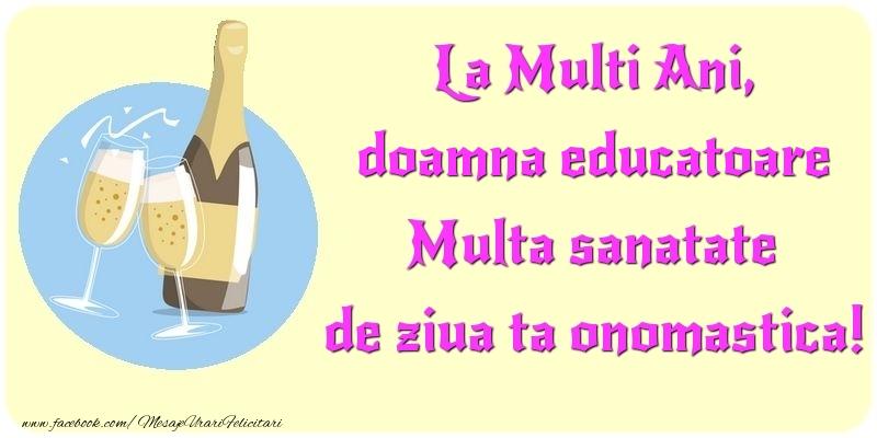 Felicitari de Ziua Numelui pentru Educatoare - La Multi Ani, Multa sanatate de ziua ta onomastica! doamna educatoare
