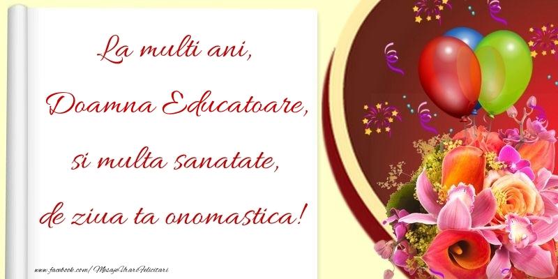 Felicitari de Ziua Numelui pentru Educatoare - La multi ani, si multa sanatate, de ziua ta onomastica! doamna educatoare