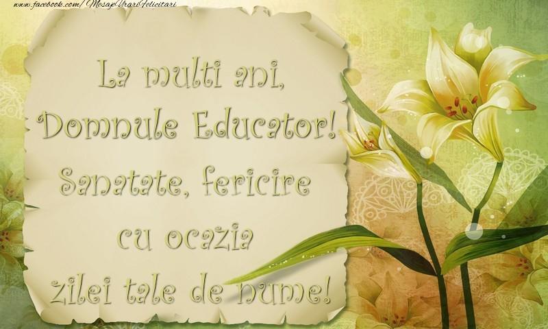 Felicitari de Ziua Numelui pentru Educator - La multi ani, domnule educator. Sanatate, fericire cu ocazia zilei tale de nume!