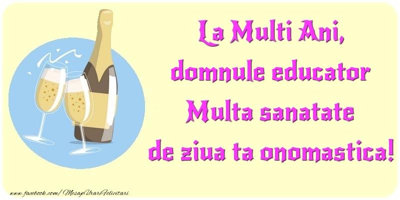 Felicitari de Ziua Numelui pentru Educator - La Multi Ani, Multa sanatate de ziua ta onomastica! domnule educator