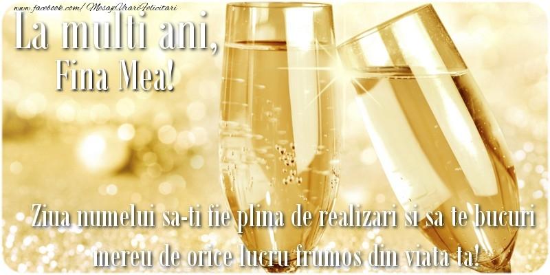 Felicitari de Ziua Numelui pentru Fina - La multi ani, fina mea! Ziua numelui sa-ti fie plina de realizari si sa te bucuri mereu de orice lucru frumos din viata ta!