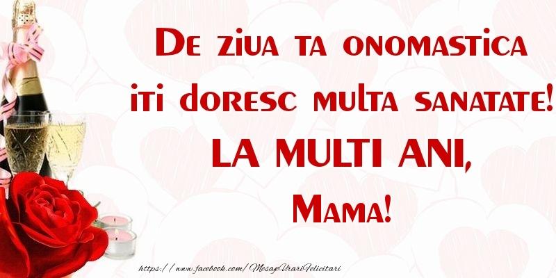 Felicitari de Ziua Numelui pentru Mama - De ziua ta onomastica iti doresc multa sanatate! LA MULTI ANI, mama