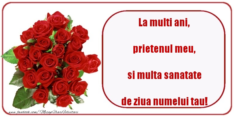 Felicitari de Ziua Numelui pentru Prieten - La multi ani, si multa sanatate de ziua numelui tau! prietenul meu