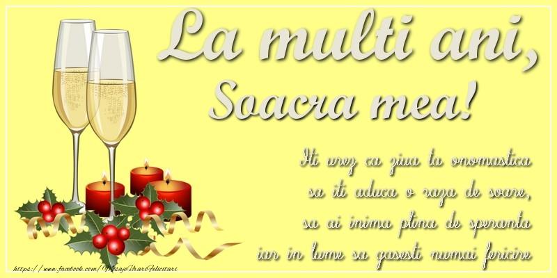 Felicitari de Ziua Numelui pentru Soacra - La multi ani, soacra mea! Iti urez ca ziua ta onomastica sa iti aduca o raza de soare, sa ai inima plina de speranta iar in lume sa gasesti numai fericire