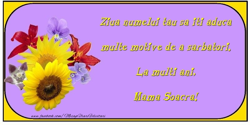 Felicitari de Ziua Numelui pentru Soacra - Ziua numelui tau sa iti aduca multe motive de a sarbatori. La multi ani, mama soacra