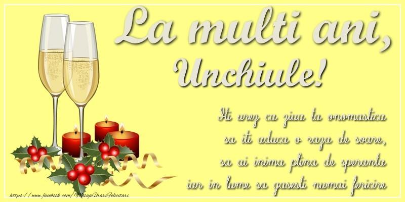 Felicitari de Ziua Numelui pentru Unchi - La multi ani, unchiule! Iti urez ca ziua ta onomastica sa iti aduca o raza de soare, sa ai inima plina de speranta iar in lume sa gasesti numai fericire