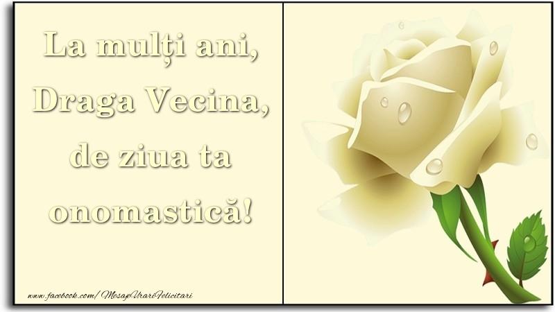 Felicitari de Ziua Numelui pentru Vecina - La mulți ani, de ziua ta onomastică! draga vecina