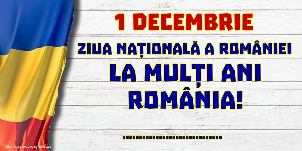 Felicitari personalizate de 1 Decembrie - 1 Decembrie Ziua națională a României La mulți ani România! ...!