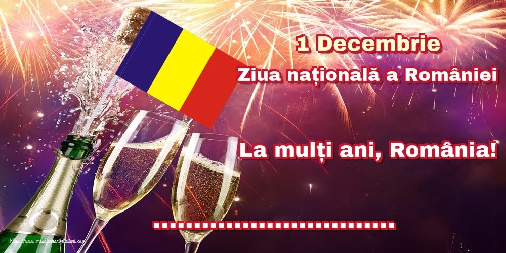 Felicitari personalizate de 1 Decembrie - 1 Decembrie Ziua națională a României La mulți ani, România! ...!