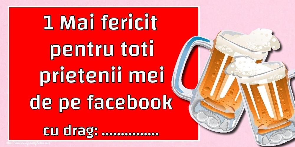 Felicitari personalizate de 1 Mai - 1 Mai fericit pentru toti prietenii mei de pe facebook cu stima: ...