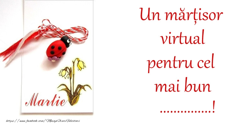 Felicitari personalizate de 1 Martie - Un mărțisor virtual pentru cel mai bun ...!