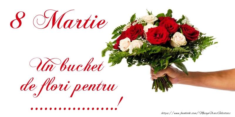 Felicitari personalizate de 8 Martie - 8 Martie Un buchet de flori pentru ...!