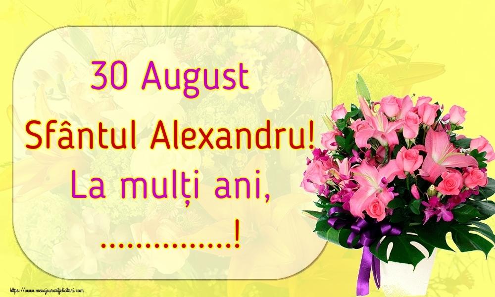 Felicitari personalizate de Sfantul Alexandru - 30 August Sfântul Alexandru! La mulți ani, ...!