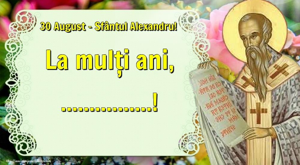 Felicitari personalizate de Sfantul Alexandru - 30 August - Sfântul Alexandru! La mulți ani, ...!