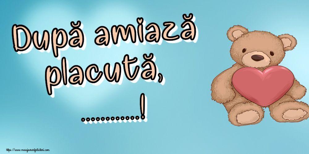 Felicitari personalizate de Amiaza - După amiază placută, ...!
