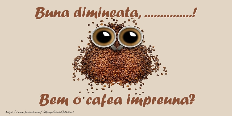 Felicitari personalizate de buna dimineata - Buna dimineata, ...! Bem o cafea impreuna?